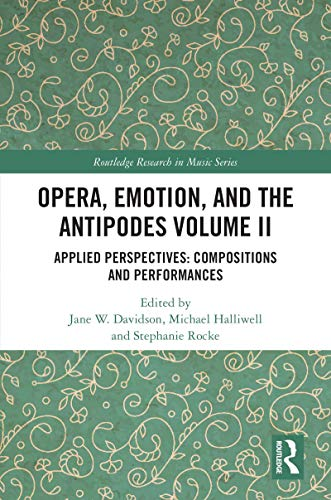 Opera, Emotion, and the Antipodes Volume II: Applied...