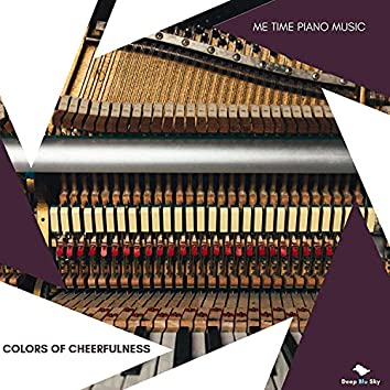 Colors Of Cheerfulness - Me Time Piano Music