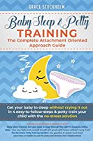 Baby Sleep & Potty Training: THE COMPLETE ATTACHMENT ORIENTED APPROACH GUIDE: Get Your Baby to Sleep Without Crying It Out in 4 Easy-To-Follow Steps & Potty Train Your Child With the No-Stress Solution