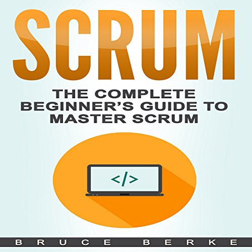 Scrum: The Complete Beginner's Guide To Master Scrum audiobook cover art