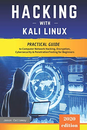 Hacking with Kali Linux: Practical Guide to Computer Network Hacking, Encryption, Cybersecurity, Penetration Testing for Beginners. The Secrets of VPN Services, Firewalls and the Linux Command Line
