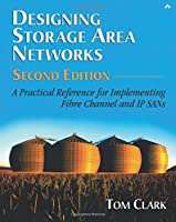 Designing Storage Area Networks: A Practical Reference for Implementing Fibre Channel and IP SANs