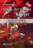 Jakob, der stumme Krieger: Von einem, der die Hölle des Dreißigjährigen Krieges überlebt