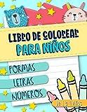 Libro de colorear para niños: Formas Letras Números: de 1 a 4 años: Un divertido cuaderno de...