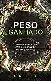 PESO GANHADO: COMO GANHAR PESO COM SUCESSO E DE FORMA SAUDÁVEL (Portuguese Edition)