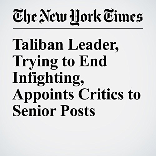 Taliban Leader, Trying to End Infighting, Appoints Critics to Senior Posts cover art