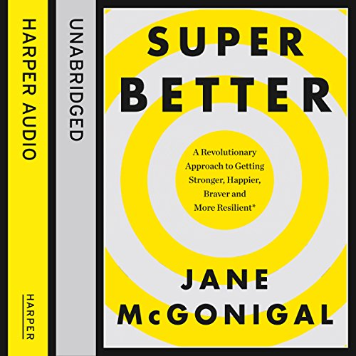 SuperBetter: How a gameful life can make you stronger, happier, braver and more resilient audiobook cover art