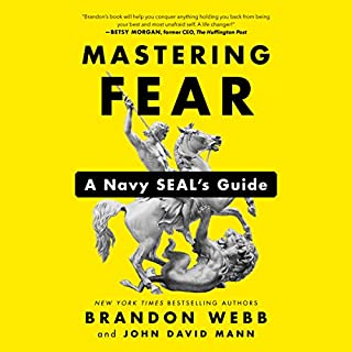 Mastering Fear     A Navy SEAL's Guide              Written by:                                                                                                                                 Brandon Webb,                                                                                        John David Mann                               Narrated by:                                                                                                                                 Johnathan McClain,                                                                                        Brandon Webb                      Length: 4 hrs and 53 mins     7 ratings     Overall 4.9