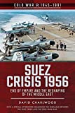 Suez Crisis 1956: End of Empire and the Reshaping of the Middle East (Cold War, 1945–1991)