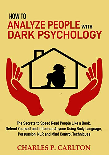 How to Analyze People with Dark Psychology: The Secrets to Speed Read People Like a Book, Influence and Defend Yourself from Anyone Using Body Language, ... Mastery Book 1) (English Edition)