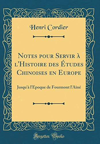 Notes pour Servir à l'Histoire des Études Chinoises en Europe: Jusqu'à l'Époque de Fourmont l'Aîné (Classic Reprint) (French Edition)