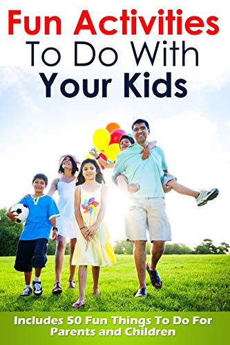 Fun Activities To Do With Your Kids: Includes 50 Fun Things To Do For Parents and Children: Volume 1 (Fun Activities For Kids) Paperback – 30 Dec. 2014