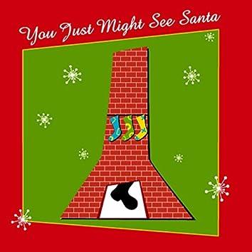 You Just Might See Santa