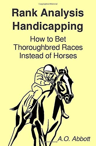 Rank Analysis Handicapping: How to Bet Thoroughbred Races Instead of Horses