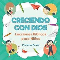 Creciendo con Dios: Lecciones Bíblicas Para Niños (Escuela Dominical)