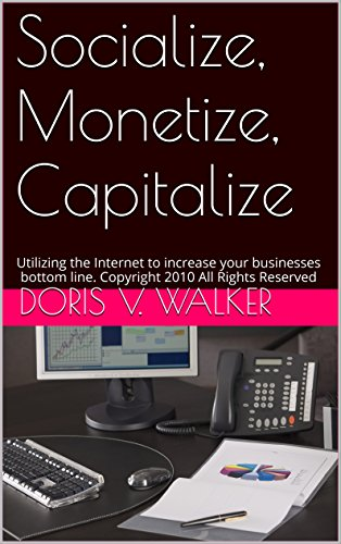 Socialize, Monetize, Capitalize: Utilizing the Internet to increase your businesses bottom line. Copyright 2010 All Rights Reserved