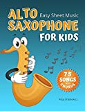 Alto Saxophone Easy Sheet Music for Kids I 75 Songs with Chords: First Book of Alto Sax Solos I Easiest Songbook of the Best Pieces to Play for Beginners Children and Students of All Ages I Level 1