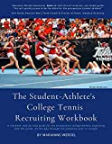 The Student-Athlete's College Tennis Recruiting Workbook: A complete step-by-step guide for the prospective college-athlete, beginning with 9th grade, ... way through the freshman year in college.