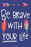 Journal Notebook Inspirational Quote 'Be Brave With Your Life' - Blue: 110 Page Lined and Numbered Journal With Index Pages In Portable 6 x 9 Size, ... Doodling (My Favorite Lined Journal, Band 57)