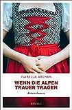 Wenn die Alpen Trauer tragen: Kriminalroman von Archan, Isabella