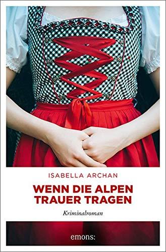 Buchseite und Rezensionen zu 'Wenn die Alpen Trauer tragen: Kriminalroman' von Archan, Isabella