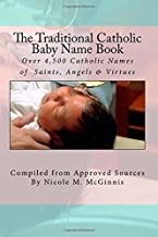 The Traditional Catholic Baby Name Book: Over 4,500 Catholic Names of Saints, Angels & Virtues