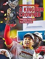 A Kingdom Crowned - Celebrating Kansas City's NFL Championship