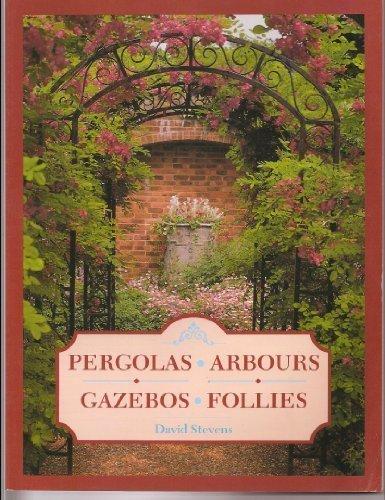 Pergolas, Arbours, Gazebos, Follies by David Stevens (1991-03-01)