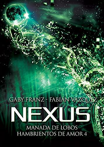 Nexus (Manada de Lobos Hambrientos de Amor nº 4) (Spanish Edition)