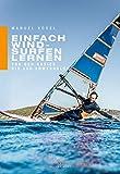 Einfach Windsurfen lernen: Von den Basics bis zur Powerhalse (German Edition)