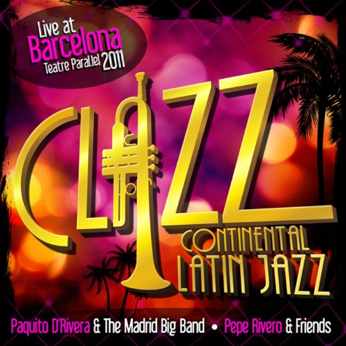 Clazz, Continental Latin Jazz Volumen 1. Live at Barcelona Teatre Paral.lel 2011.