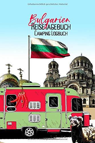 Bulgarien Reisetagebuch Camping Logbuch: Wohnmobil Logbuch   Caravan Logbuch   Wohnmobilreise   Reisemobil Tagebuch   Reise & Camping Notizbuch   A5   144 Seiten