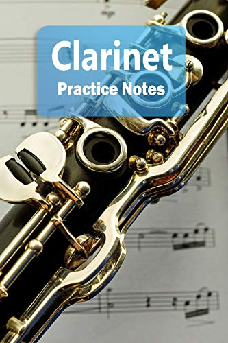 """Clarinet Practice Notes: Clarinet Notebook for Students and Teachers - Pocket size 6""""x9"""" 100 Pages Journal (Instrument Practice Notes Series Volume 20)"""