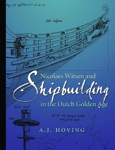Nicolaes Witsen and Shipbuilding in the Dutch Golden Age (Ed Rachal Foundation Nautical Archaeology Series) (English Edition)