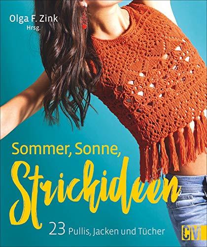 Sommer, Sonne, Strickideen: 23 Pullis, Jacken und Tücher. Leichter Sommerstrick für Streetstyle und Fashiontrends.