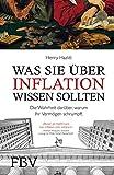 Was Sie �ber Inflation wissen sollten: Die Wahrheit dar�ber, warum Ihr Verm�gen schrumpft