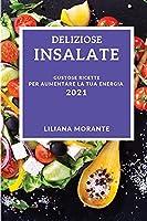 Deliziose Insalate 2021 (Delicious Salad Recipes 2021 Italian Edition): Gustose Ricette Per Aumentare La Tua Energia