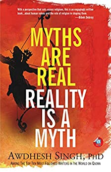 Myths are Real, Reality is a Myth by [Awdhesh Singh]