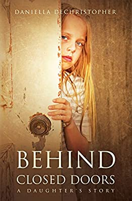 BEHIND CLOSED DOORS: A Daughter's Story by Daniella DeChristopher LLC