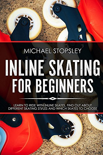 Inline Skating For Beginners: Learn to Ride with Inline Skates, Find...