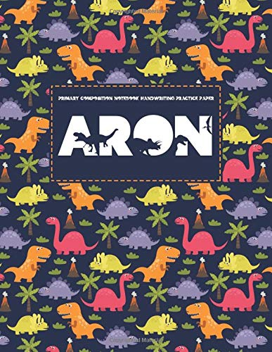 Primary Composition Notebook Handwriting Practice Paper : Aron: Dinosaur Journal, Grades K-2 School Exercise Book, Blank Writing Sheets, Composition ... Dotted Midline Full Page. Personalized Name