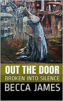 OUT THE DOOR: BROKEN INTO SILENCE by [BECCA JAMES]