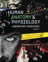 Human Anatomy AND Physiology Laboratory Exercises 1: Using Crime-Scene Investigative Approaches