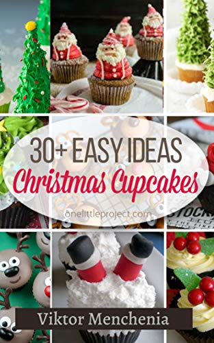 Christmas Cupcake: 30 Classic Desserts Recipes, Delicious Desserts Recipes, Cookbook , Cooking Food , Ideas Easy Cake, Cookies, Bread, Cupcakes For ... at Home by [Viktor Menchenia]