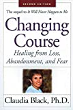 Changing Course: Healing from Loss, Abandonment and Fear