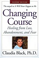 Changing Course: Healing from Loss, Abandonment, and Fear (1)
