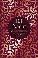 101 Nacht: Aus dem Arabischen erstmals ins Deutsche uebertragen von Claudia Ott nach der Handschrift des Aga Khan Museums