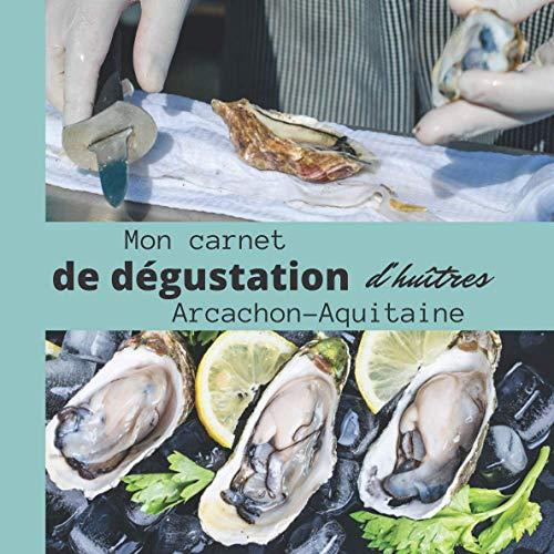 Mon carnet de dégustation d'Huîtres ARCACHON-AQUITAINE: Idée cadeau pour les amateurs d'huîtres/ carnet de notes à remplir de vos dégustations/ grand ... tel un professionnel / ARCACHON-AQUITAINE