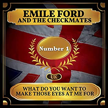 What Do You Want to Make Those Eyes at Me For (UK Chart Top 40 - No. 1)