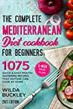 The Complete Mediterranean Diet Cookbook for Beginners: 1075 Quick & Easy Mouth-watering Recipes That Anyone Can Cook at Home | 6-Week Meal Plan